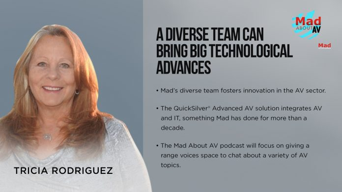 Tricia Rodriguez is the president and CEO of Mad Systems. Here she talks about technological advances in the world of AV made by the Mad Systems team.